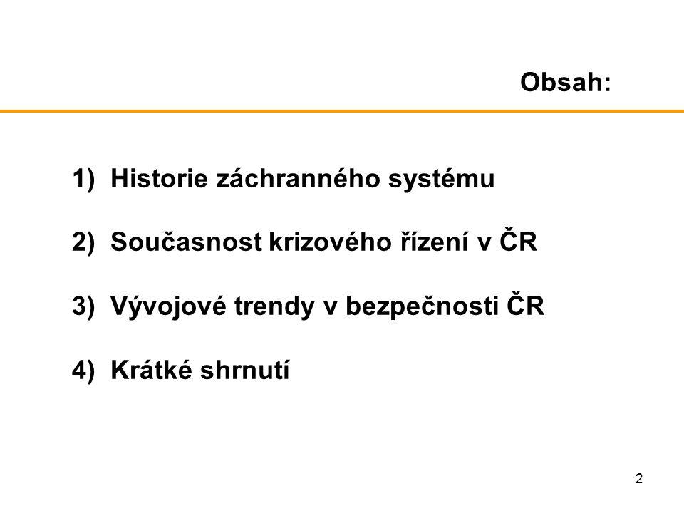 2 Obsah: 1) Historie záchranného systému 2) Současnost krizového řízení v ČR 3) Vývojové trendy v bezpečnosti ČR 4) Krátké shrnutí
