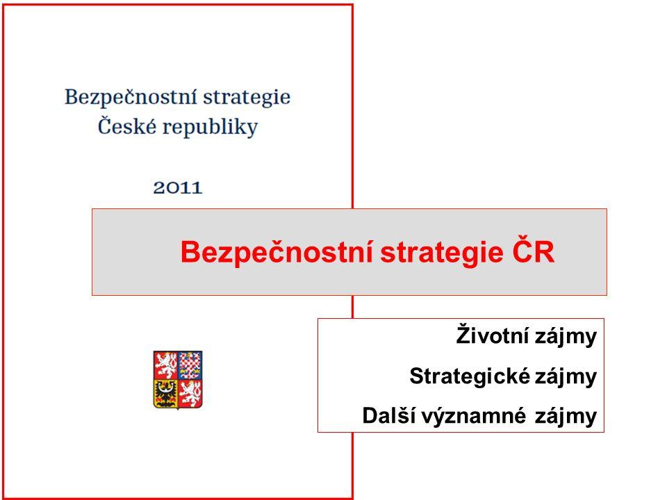 Bezpečnostní strategie ČR Životní zájmy Strategické zájmy Další významné zájmy