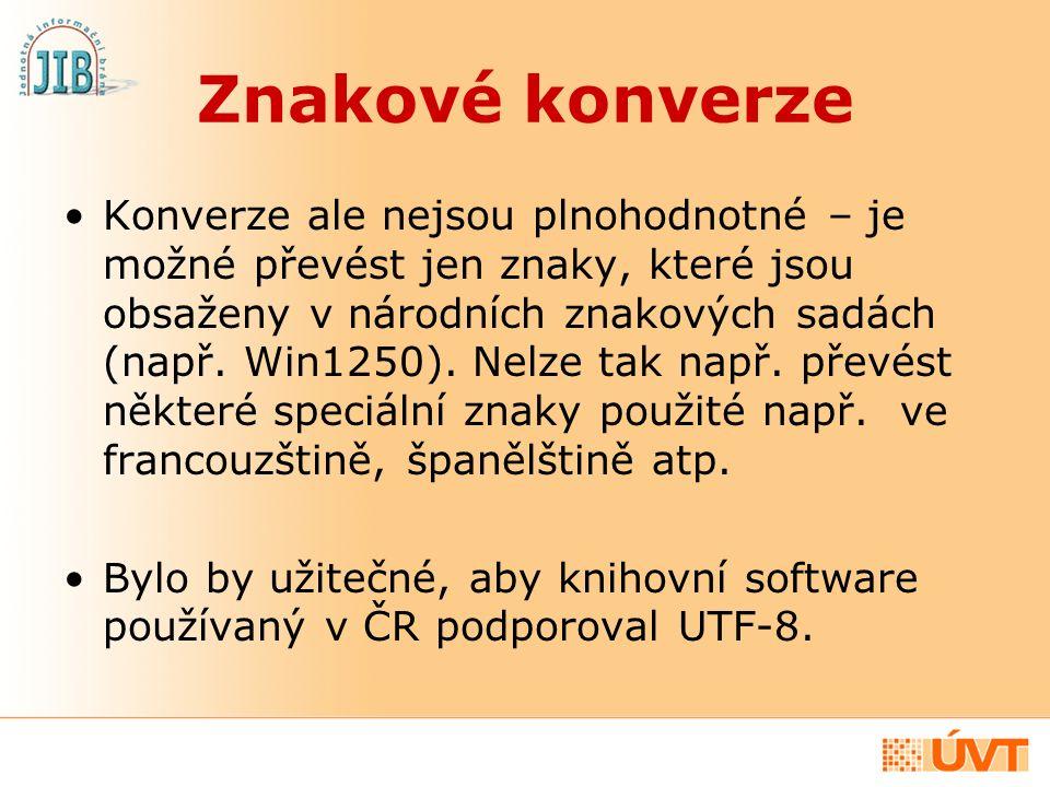 Znakové konverze Konverze ale nejsou plnohodnotné – je možné převést jen znaky, které jsou obsaženy v národních znakových sadách (např. Win1250). Nelz