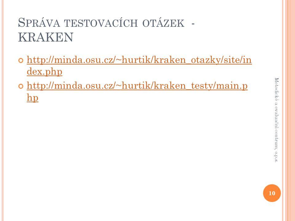 S PRÁVA TESTOVACÍCH OTÁZEK - KRAKEN http://minda.osu.cz/~hurtik/kraken_otazky/site/in dex.php http://minda.osu.cz/~hurtik/kraken_testy/main.p hp 10 Metodické a evaluační centrum, o.p.s.