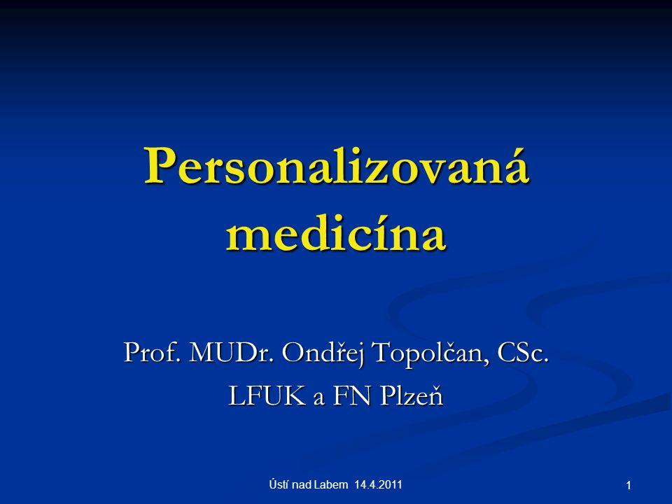 Personalizovaná medicína Prof. MUDr. Ondřej Topolčan, CSc.