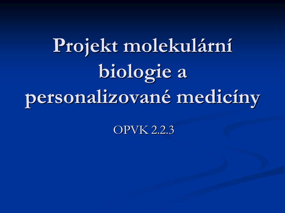 Projekt molekulární biologie a personalizované medicíny OPVK 2.2.3