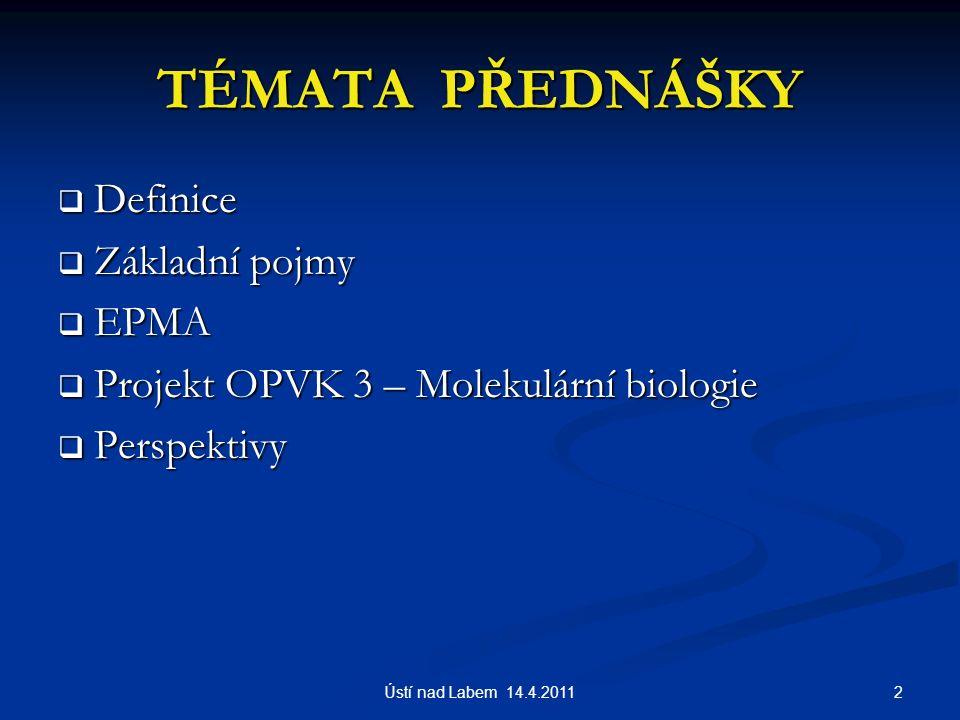 TÉMATA PŘEDNÁŠKY  Definice  Základní pojmy  EPMA  Projekt OPVK 3 – Molekulární biologie  Perspektivy 2Ústí nad Labem 14.4.2011