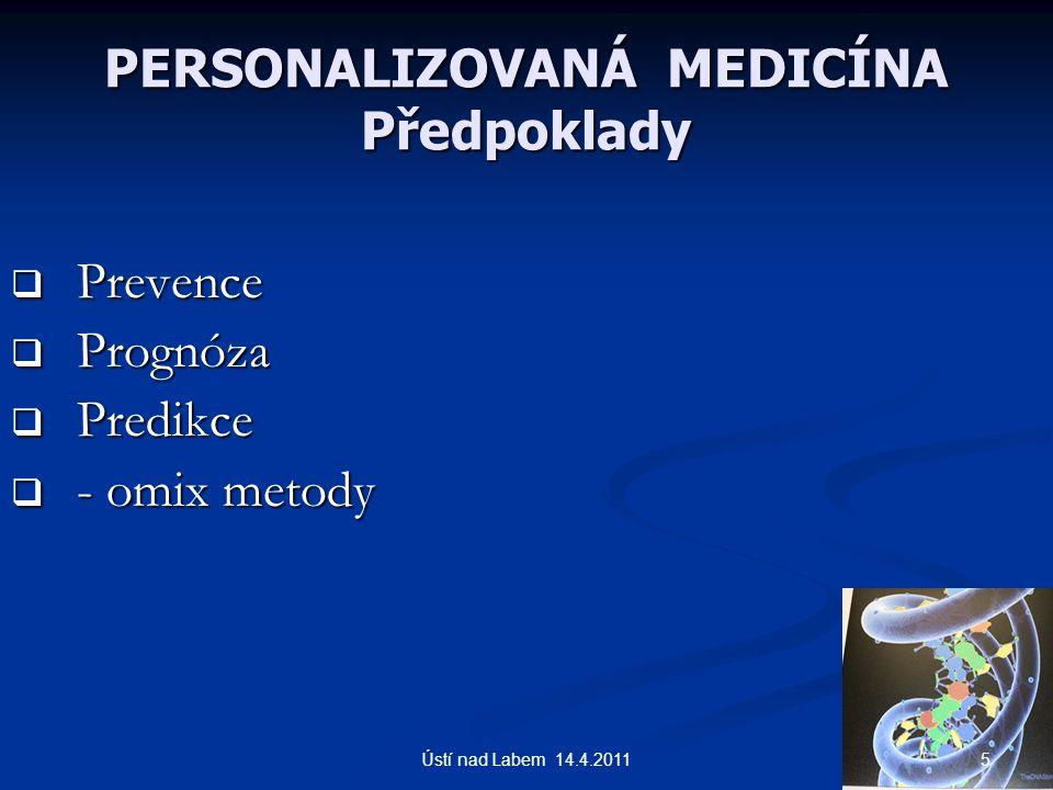 PERSONALIZOVANÁ MEDICÍNA Předpoklady  Prevence  Prognóza  Predikce  - omix metody 5Ústí nad Labem 14.4.2011