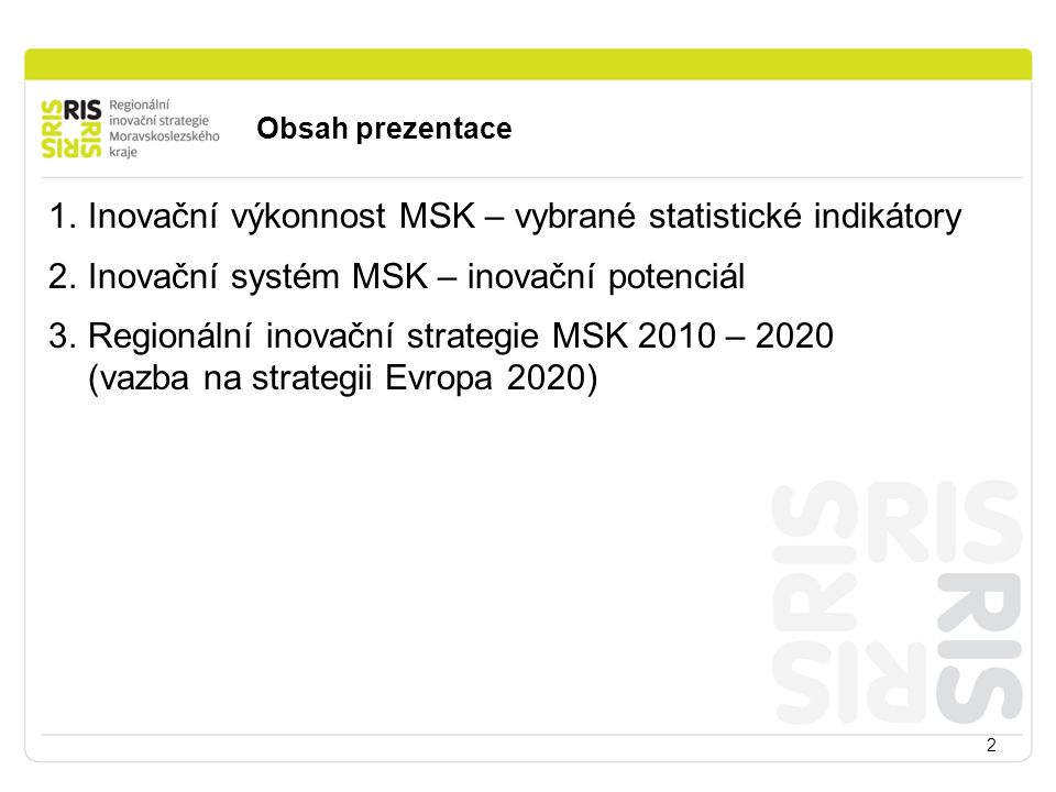 Obsah prezentace 2 1.Inovační výkonnost MSK – vybrané statistické indikátory 2.Inovační systém MSK – inovační potenciál 3.Regionální inovační strategie MSK 2010 – 2020 (vazba na strategii Evropa 2020)