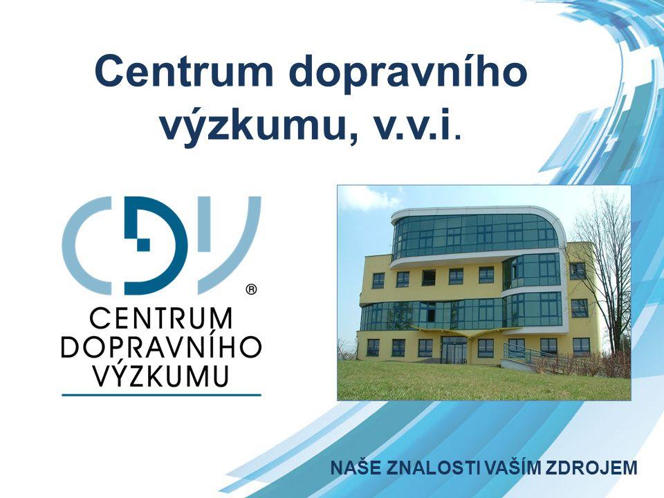Centrum dopravního výzkumu, v.v.i. NAŠE ZNALOSTI VAŠÍM ZDROJEM