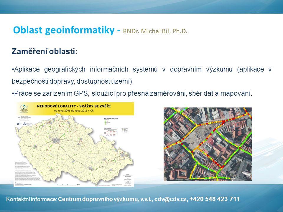 Oblast geoinformatiky - RNDr. Michal Bíl, Ph.D. Zaměření oblasti: Aplikace geografických informačních systémů v dopravním výzkumu (aplikace v bezpečno