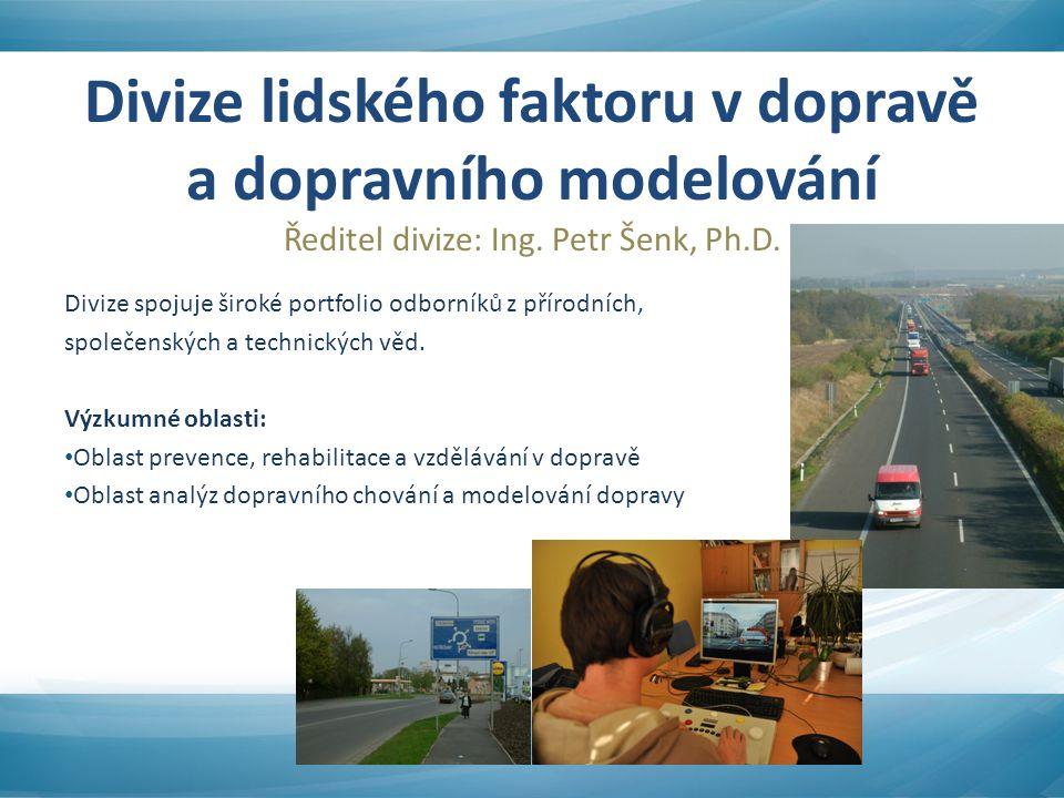 Divize lidského faktoru v dopravě a dopravního modelování Ředitel divize: Ing. Petr Šenk, Ph.D. Divize spojuje široké portfolio odborníků z přírodních
