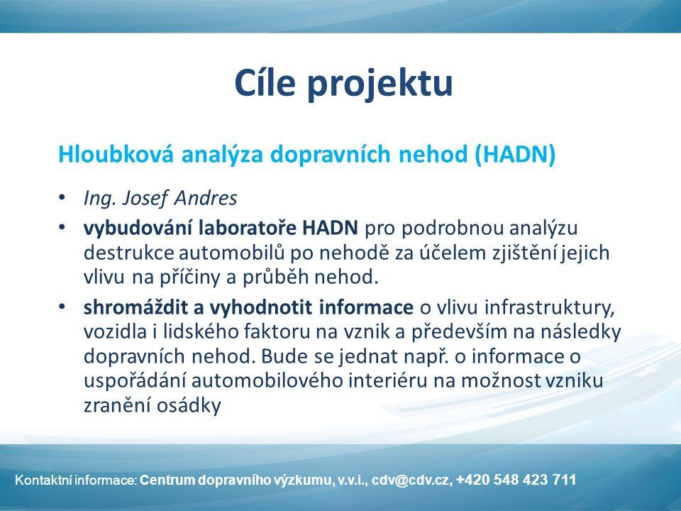 Cíle projektu Hloubková analýza dopravních nehod (HADN) Ing. Josef Andres vybudování laboratoře HADN pro podrobnou analýzu destrukce automobilů po neh