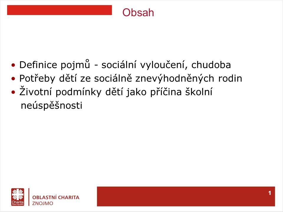 Obsah Definice pojmů - sociální vyloučení, chudoba Potřeby dětí ze sociálně znevýhodněných rodin Životní podmínky dětí jako příčina školní neúspěšnosti 1