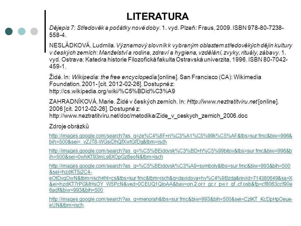 LITERATURA Dějepis 7: Středověk a počátky nové doby. 1. vyd. Plzeň: Fraus, 2009. ISBN 978-80-7238- 558-4. NESLÁDKOVÁ, Ludmila. Významový slovník k vyb