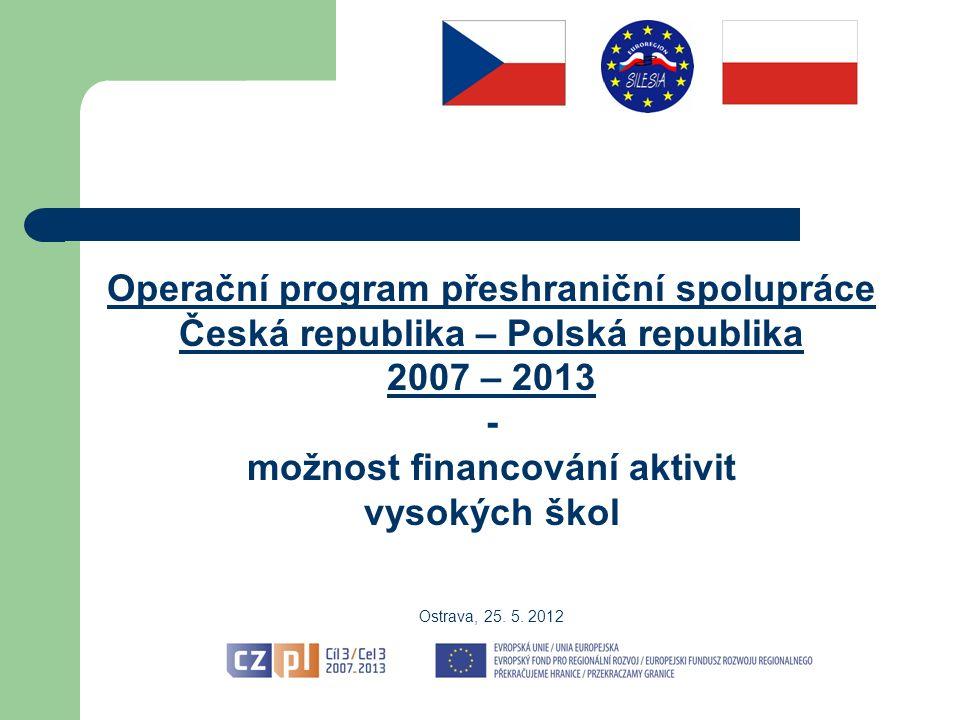 Operační program přeshraniční spolupráce Česká republika – Polská republika 2007 – 2013 - možnost financování aktivit vysokých škol Ostrava, 25.