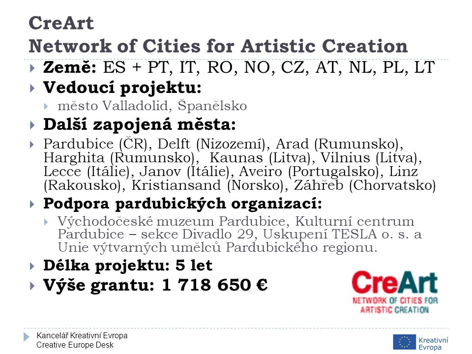 Kancelář Kreativní Evropa Creative Europe Desk CreArt Network of Cities for Artistic Creation  Země: ES + PT, IT, RO, NO, CZ, AT, NL, PL, LT  Vedouc