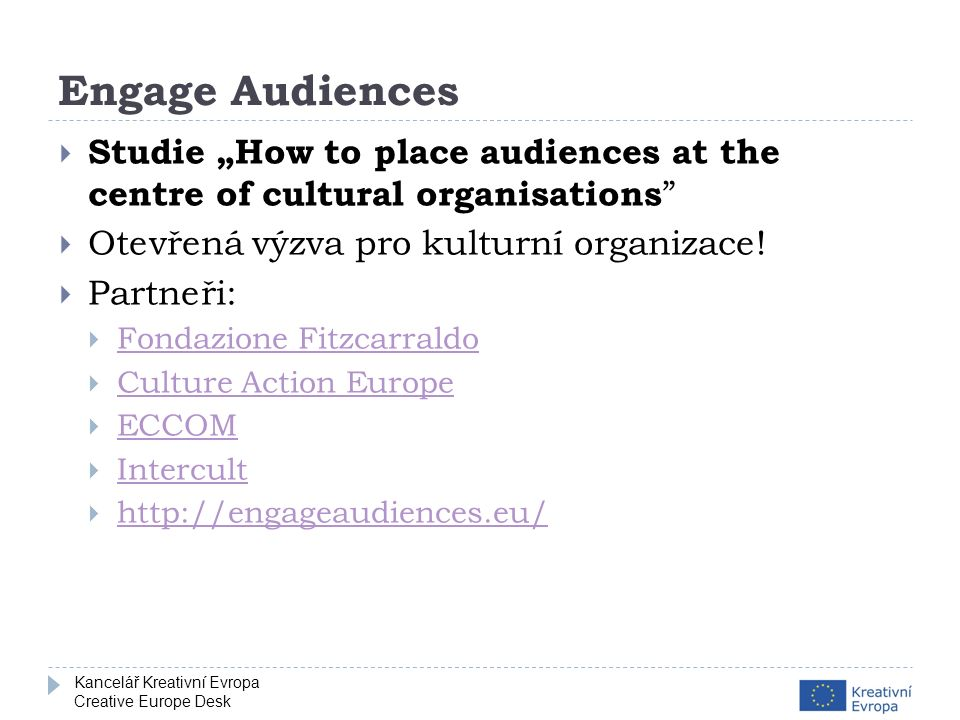 "Kancelář Kreativní Evropa Creative Europe Desk Engage Audiences  Studie ""How to place audiences at the centre of cultural organisations ""  Otevřená"