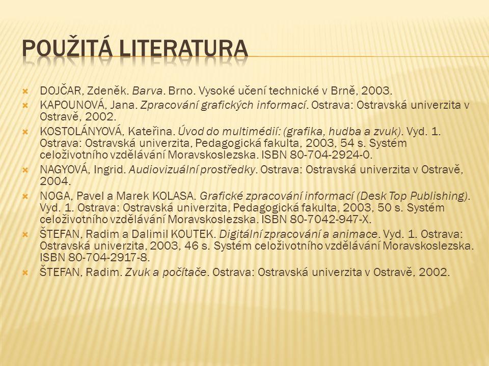  DOJČAR, Zdeněk. Barva. Brno. Vysoké učení technické v Brně, 2003.  KAPOUNOVÁ, Jana. Zpracování grafických informací. Ostrava: Ostravská univerzita