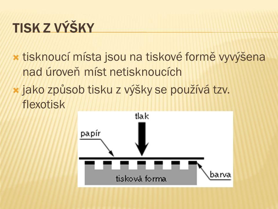 TISK Z HLOUBKY  tisknoucí místa jsou na tiskové formě pod úrovní míst netisknoucích  nejčastěji používaný autotypický hlubotisk má proměnlivé tiskové jamky jak do hloubky, tak do plošné velikosti  rotačním hlubotiskem jsou tištěny např.