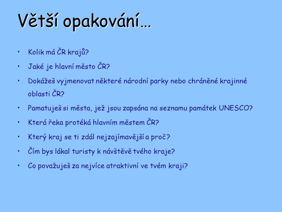 Větší opakování… Kolik má ČR krajů.Jaké je hlavní město ČR.