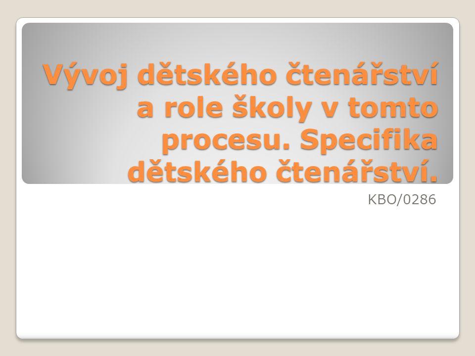 Vývoj dětského čtenářství a role školy v tomto procesu. Specifika dětského čtenářství. KBO/0286