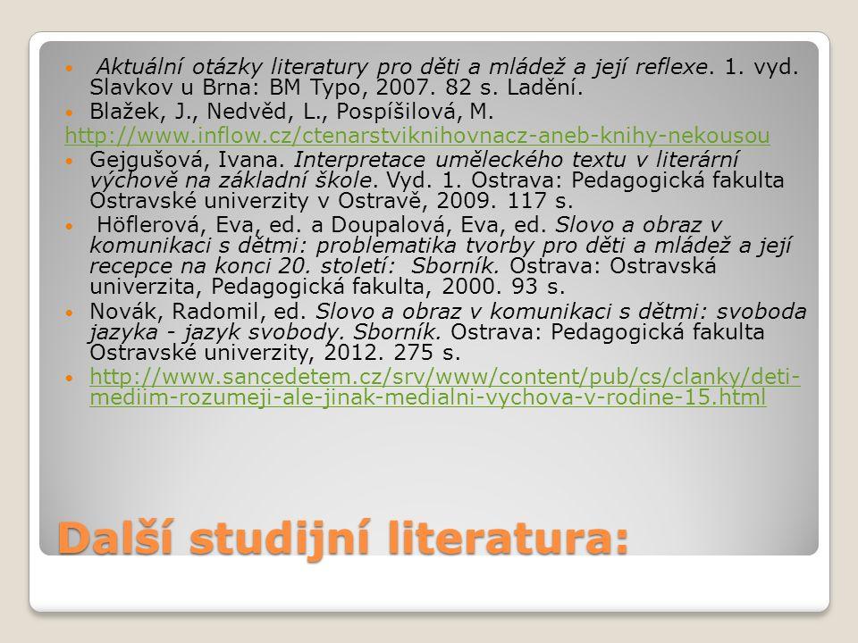 Další studijní literatura: Aktuální otázky literatury pro děti a mládež a její reflexe.