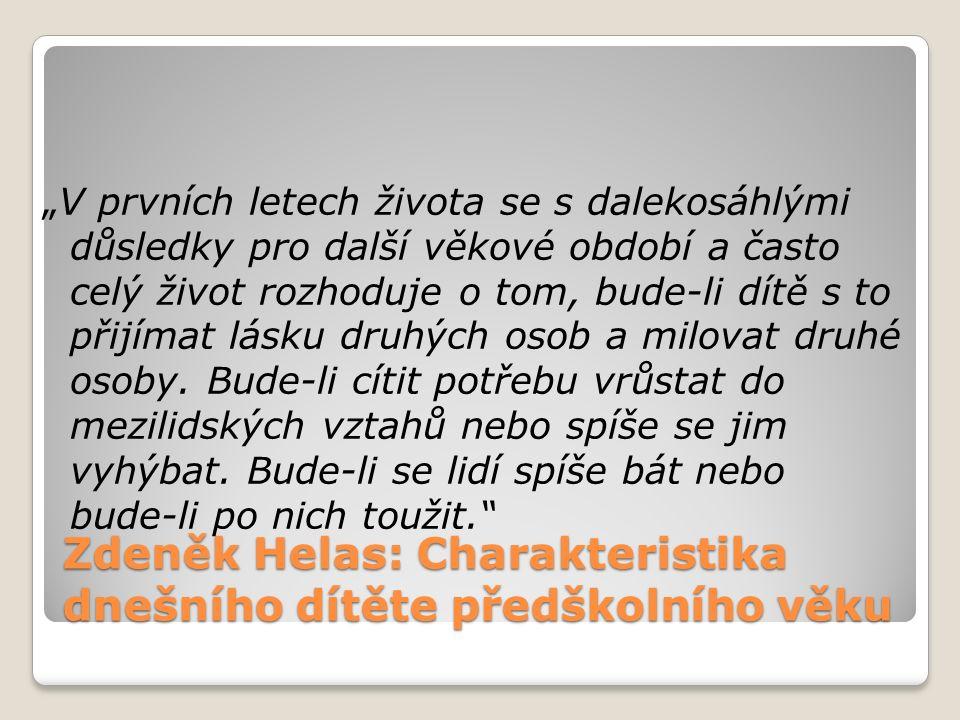 """Zdeněk Helas: Charakteristika dnešního dítěte předškolního věku """"V prvních letech života se s dalekosáhlými důsledky pro další věkové období a často celý život rozhoduje o tom, bude-li dítě s to přijímat lásku druhých osob a milovat druhé osoby."""