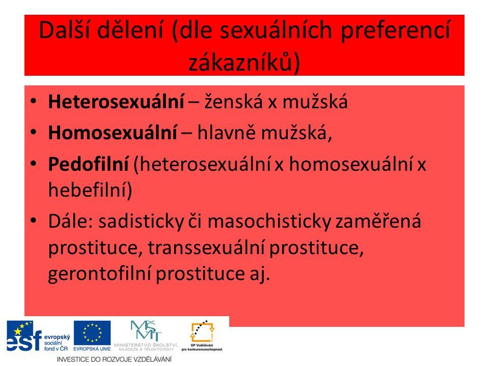 Další dělení (dle sexuálních preferencí zákazníků) Heterosexuální – ženská x mužská Homosexuální – hlavně mužská, Pedofilní (heterosexuální x homosexuální x hebefilní) Dále: sadisticky či masochisticky zaměřená prostituce, transsexuální prostituce, gerontofilní prostituce aj.