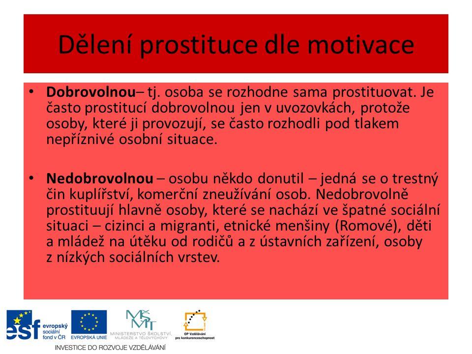 Dělení prostituce dle motivace Dobrovolnou– tj. osoba se rozhodne sama prostituovat.