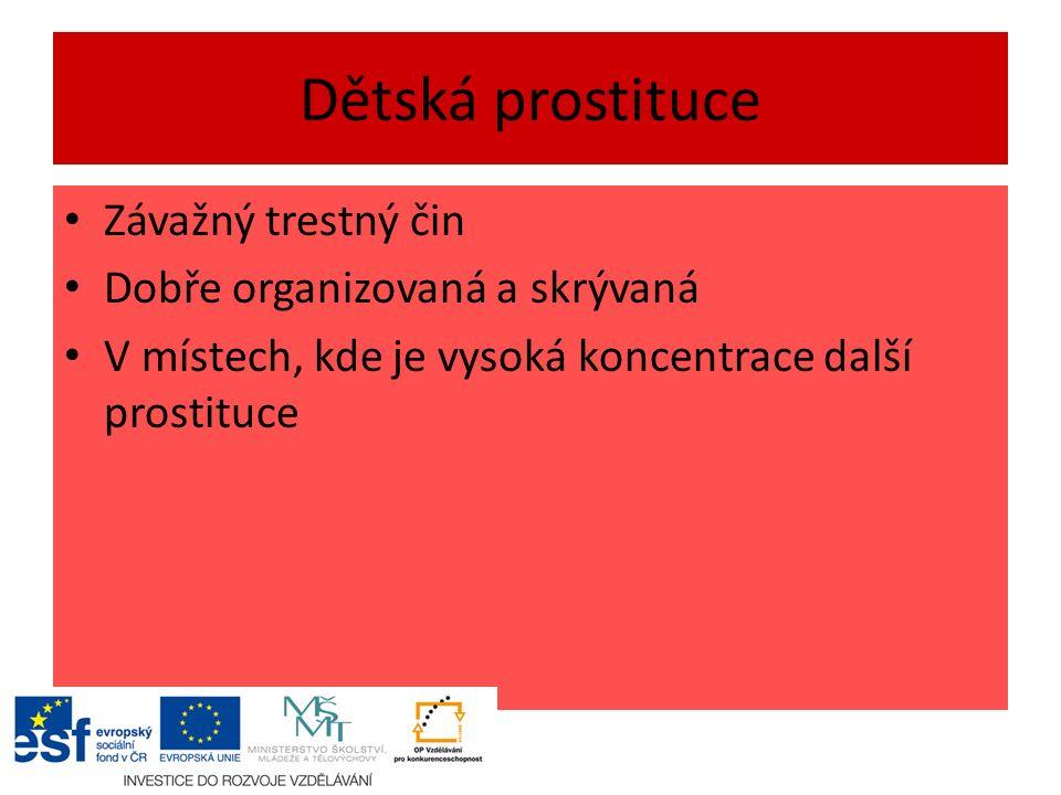 Dětská prostituce Závažný trestný čin Dobře organizovaná a skrývaná V místech, kde je vysoká koncentrace další prostituce