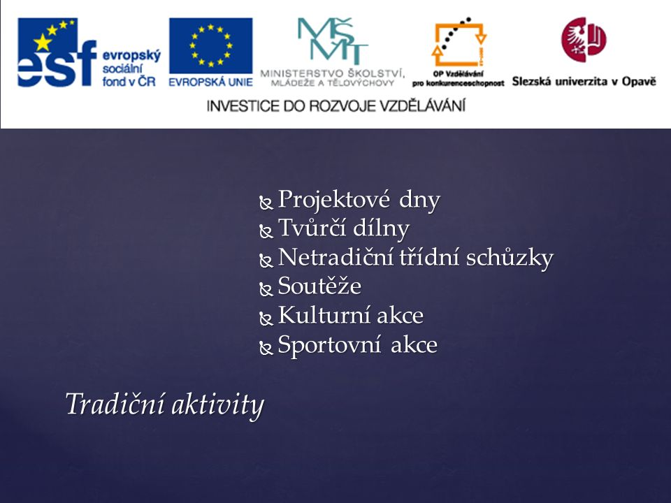 Tradiční aktivity  Projektové dny  Tvůrčí dílny  Netradiční třídní schůzky  Soutěže  Kulturní akce  Sportovní akce
