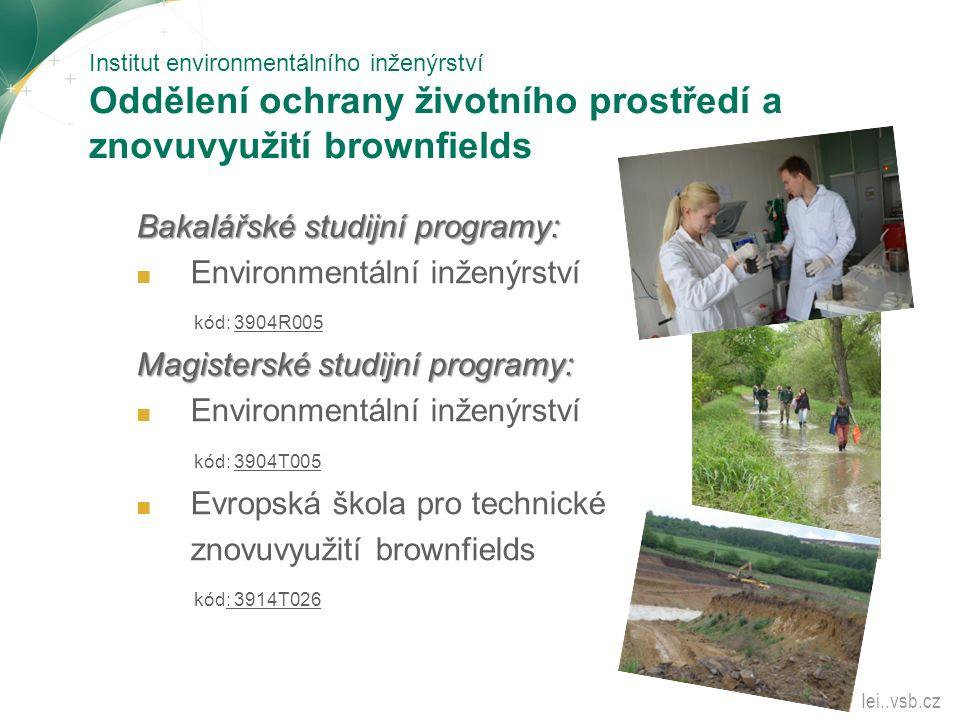 Institut environmentálního inženýrství Oddělení ochrany životního prostředí a znovuvyužití brownfields Bakalářské studijní programy: ■ Environmentální