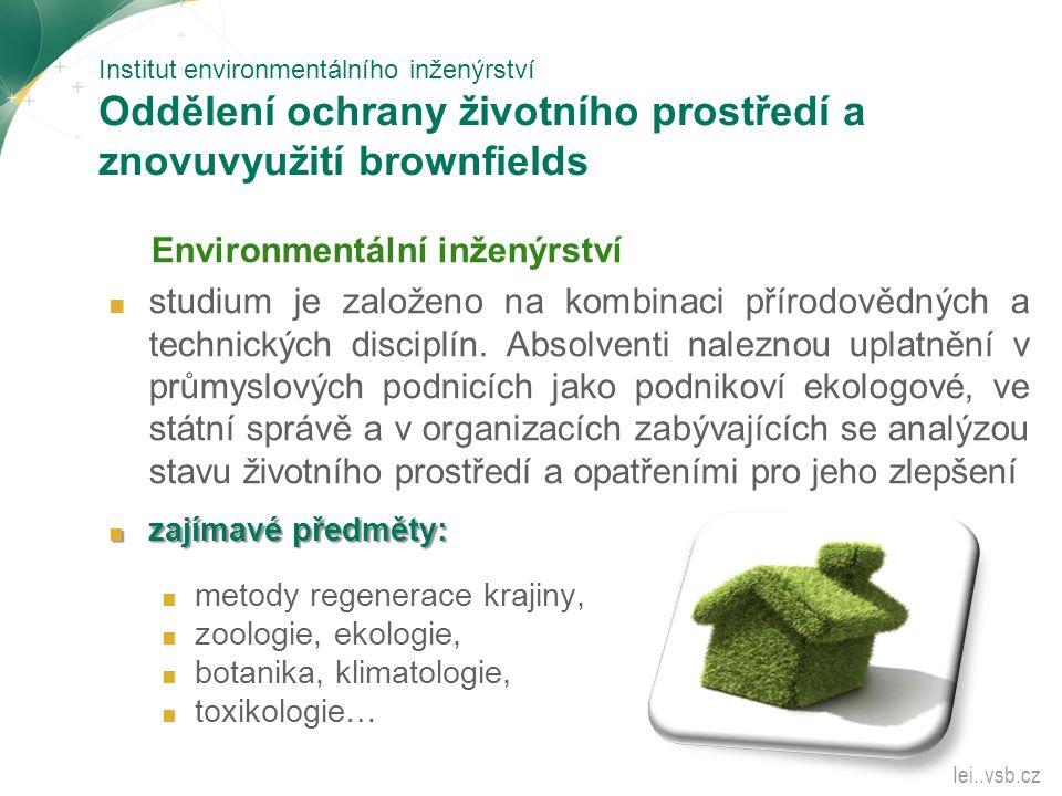 Institut environmentálního inženýrství Oddělení ochrany životního prostředí a znovuvyužití brownfields Environmentální inženýrství ■ studium je založe