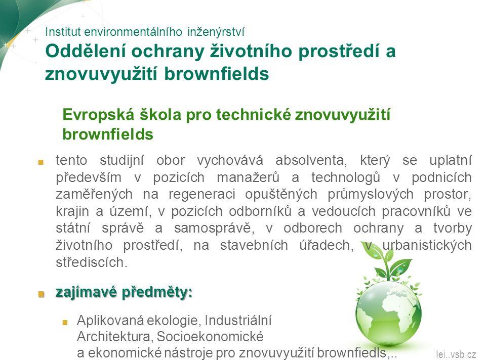 Institut environmentálního inženýrství Oddělení ochrany životního prostředí a znovuvyužití brownfields Evropská škola pro technické znovuvyužití brown