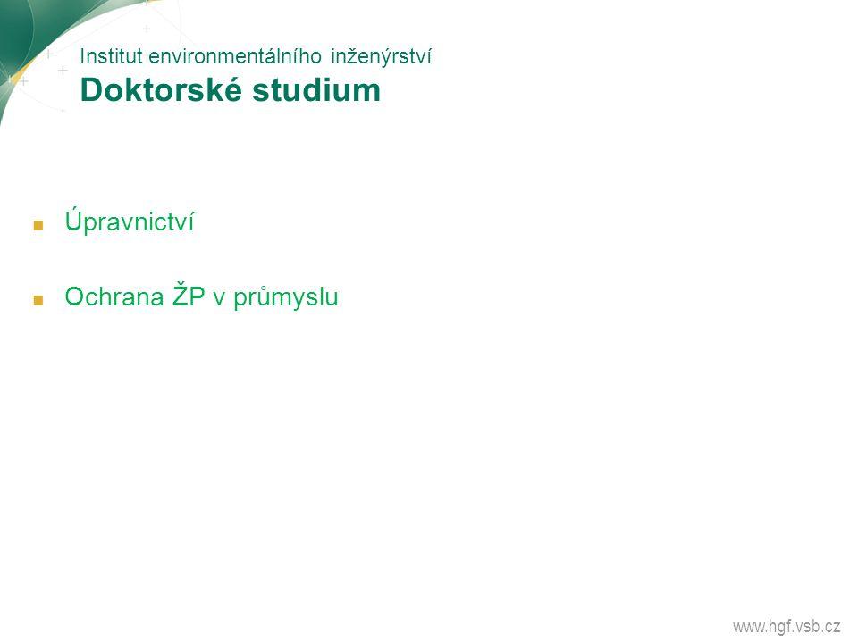Institut environmentálního inženýrství Doktorské studium ■ Úpravnictví ■ Ochrana ŽP v průmyslu www.hgf.vsb.cz