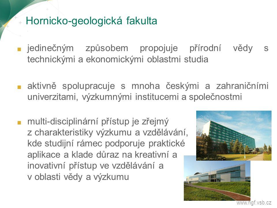 Hornicko-geologická fakulta ■ jedinečným způsobem propojuje přírodní vědy s technickými a ekonomickými oblastmi studia ■ aktivně spolupracuje s mnoha