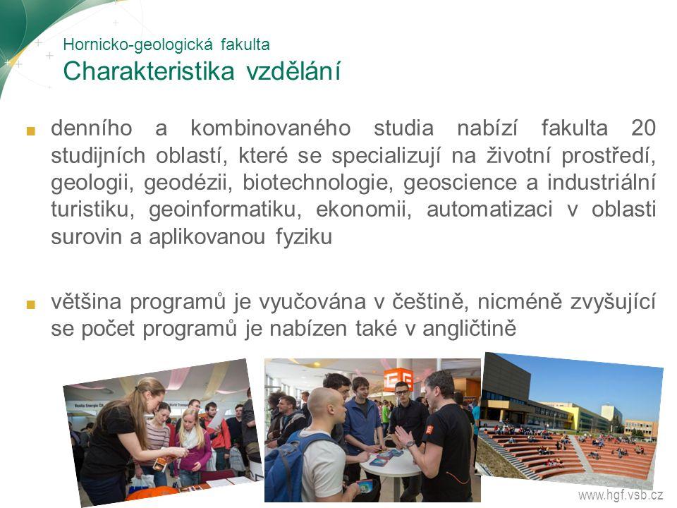 Hornicko-geologická fakulta Charakteristika vzdělání ■ denního a kombinovaného studia nabízí fakulta 20 studijních oblastí, které se specializují na ž