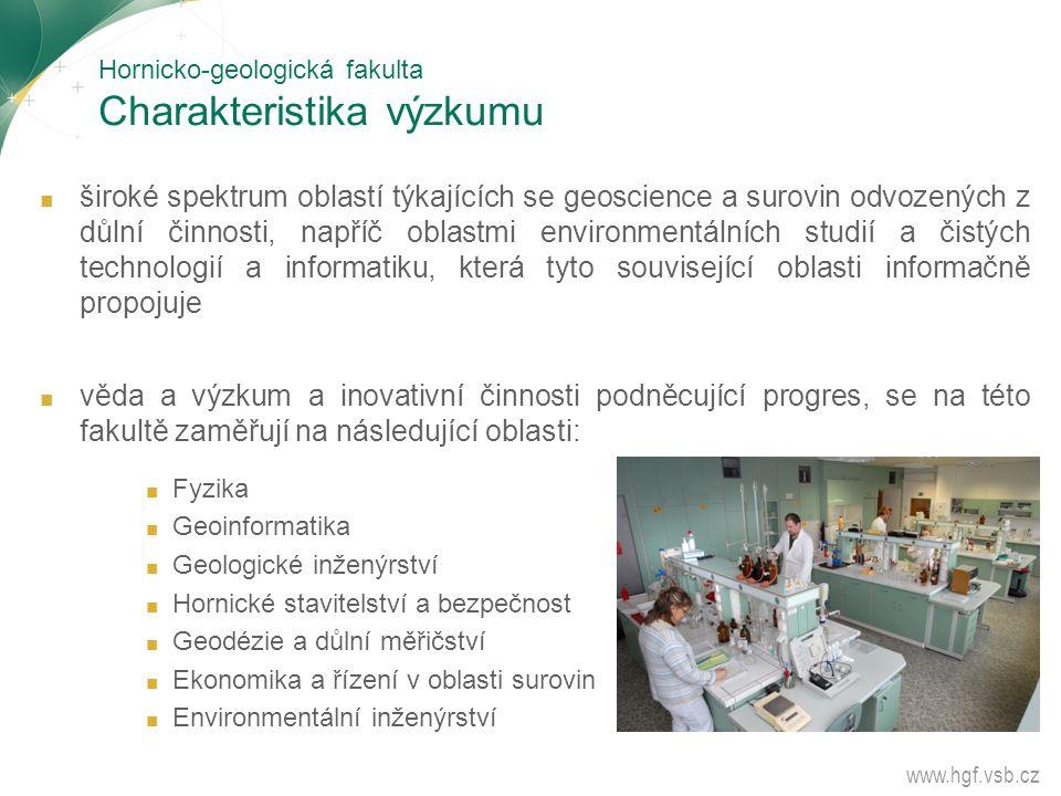 Hornicko-geologická fakulta Charakteristika výzkumu ■ široké spektrum oblastí týkajících se geoscience a surovin odvozených z důlní činnosti, napříč o