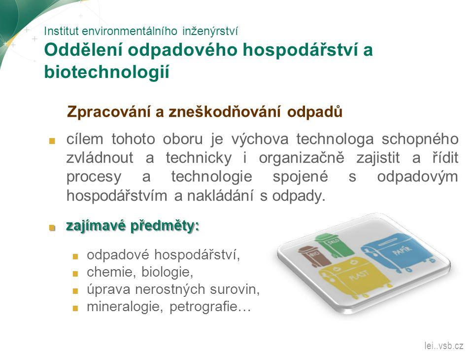 Institut environmentálního inženýrství Oddělení odpadového hospodářství a biotechnologií Zpracování a zneškodňování odpadů ■ cílem tohoto oboru je výc