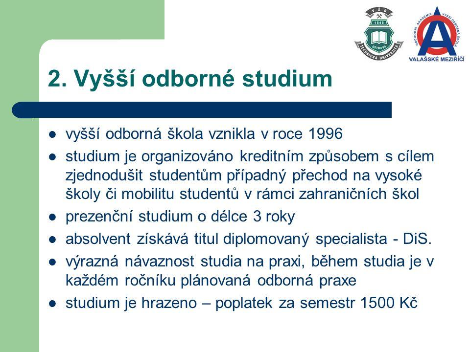 2. Vyšší odborné studium vyšší odborná škola vznikla v roce 1996 studium je organizováno kreditním způsobem s cílem zjednodušit studentům případný pře