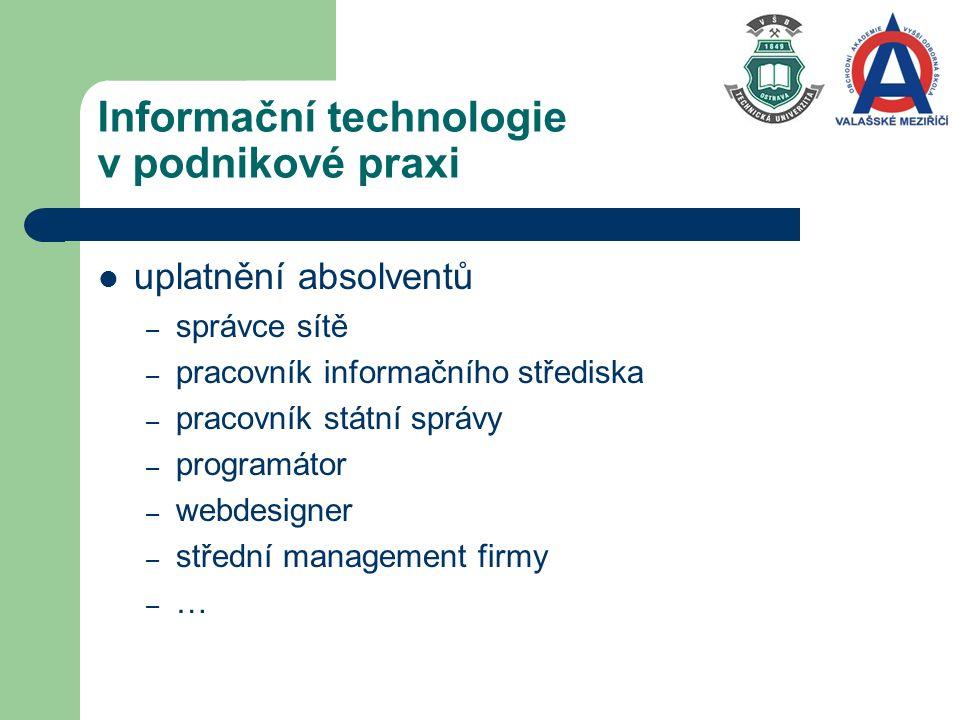 uplatnění absolventů – správce sítě – pracovník informačního střediska – pracovník státní správy – programátor – webdesigner – střední management firmy – …
