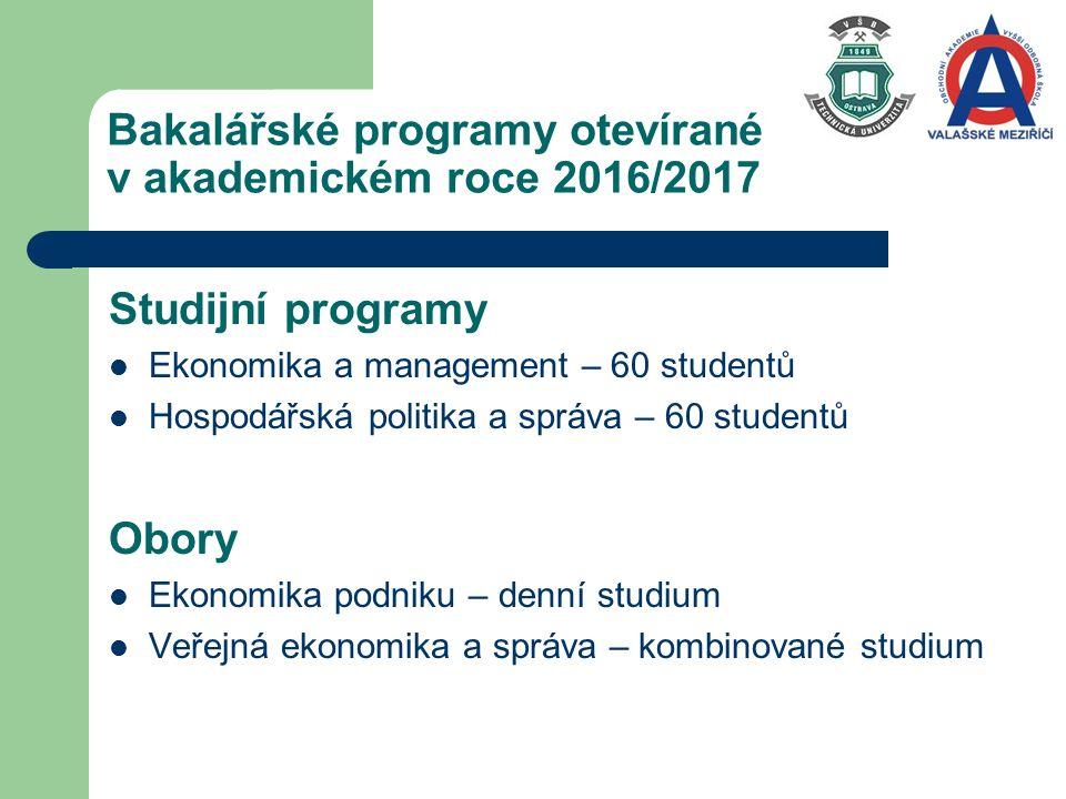 Bakalářské programy otevírané v akademickém roce 2016/2017 Studijní programy Ekonomika a management – 60 studentů Hospodářská politika a správa – 60 studentů Obory Ekonomika podniku – denní studium Veřejná ekonomika a správa – kombinované studium