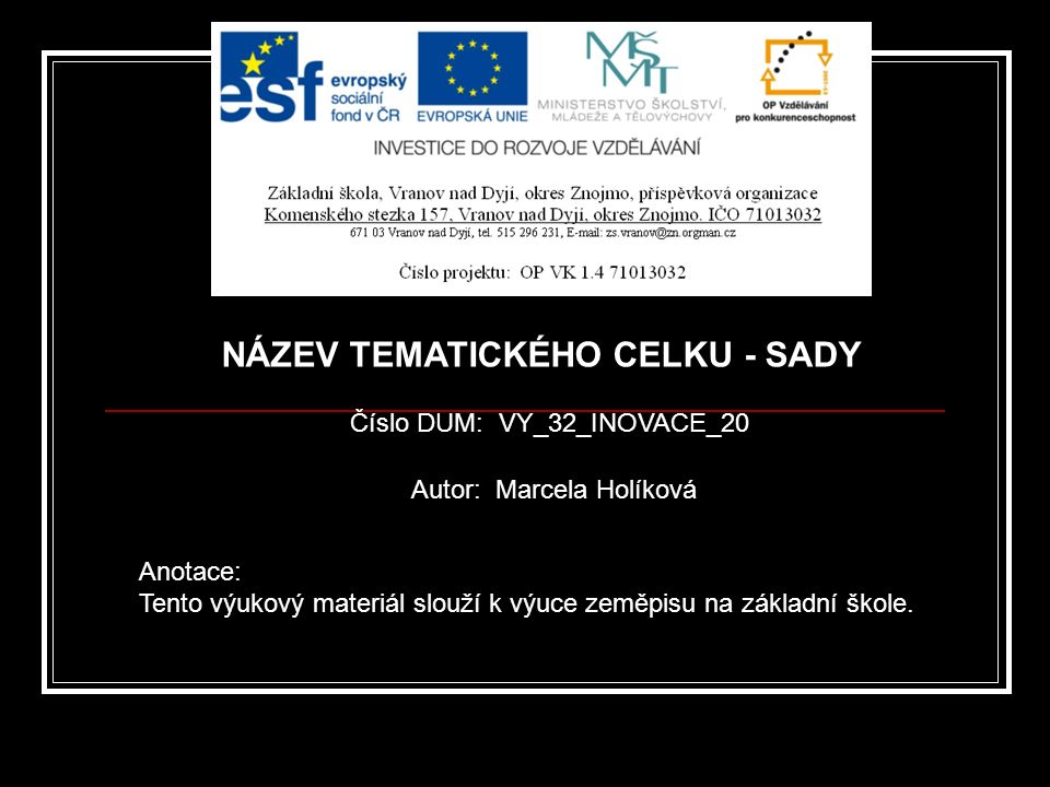Číslo DUM: VY_32_INOVACE_20 Autor: Marcela Holíková Anotace: Tento výukový materiál slouží k výuce zeměpisu na základní škole.
