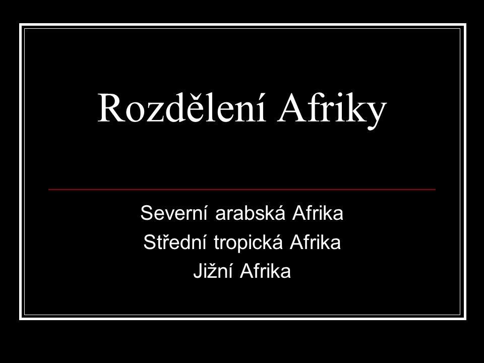 Rozdělení Afriky Severní arabská Afrika Střední tropická Afrika Jižní Afrika