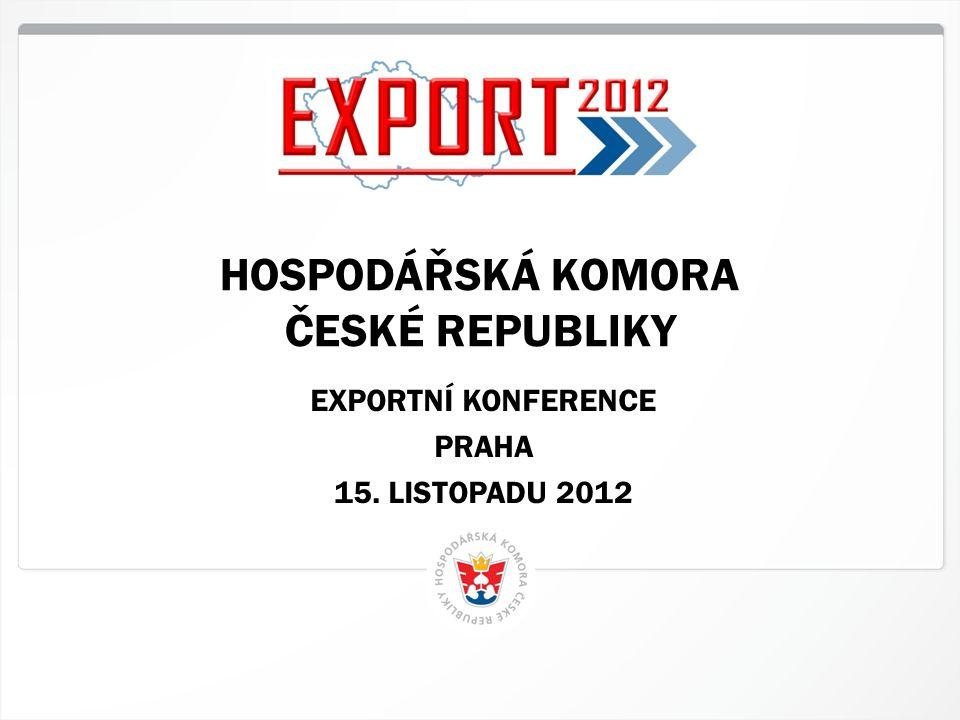 1 HK ČR, 15.11.2012 HOSPODÁŘSKÁ KOMORA ČESKÉ REPUBLIKY EXPORTNÍ KONFERENCE PRAHA 15. LISTOPADU 2012