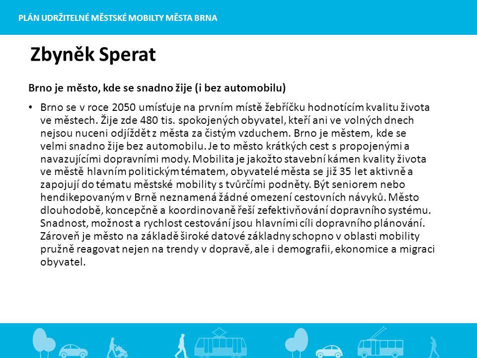 PLÁN UDRŽITELNÉ MĚSTSKÉ MOBILTY MĚSTA BRNA Zbyněk Sperat Brno je město, kde se snadno žije (i bez automobilu) Brno se v roce 2050 umísťuje na prvním místě žebříčku hodnotícím kvalitu života ve městech.