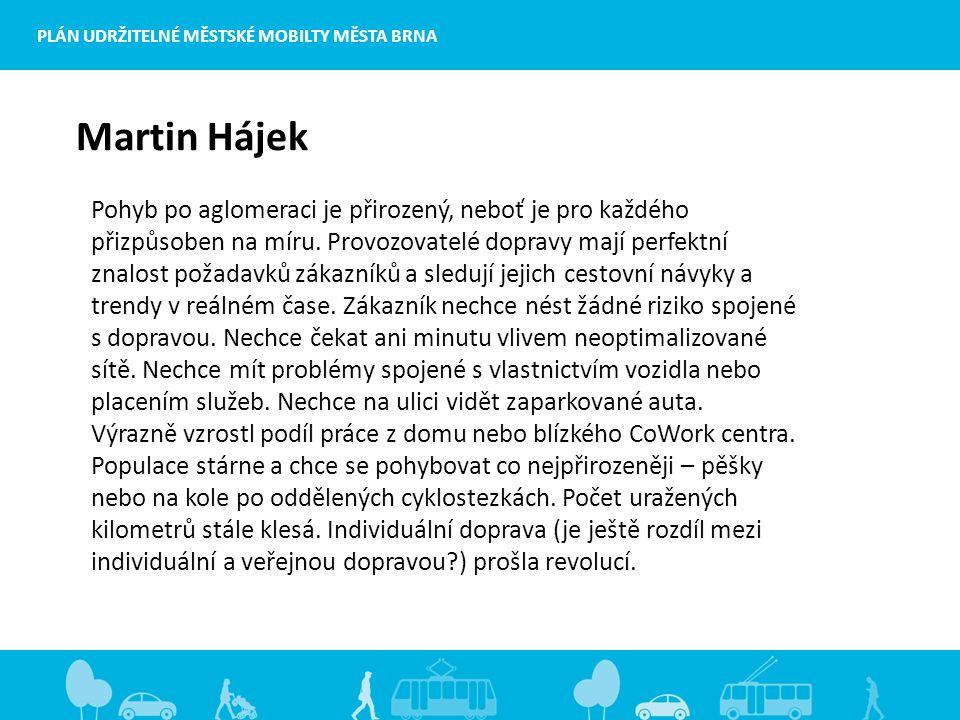 Martin Hájek Pohyb po aglomeraci je přirozený, neboť je pro každého přizpůsoben na míru.