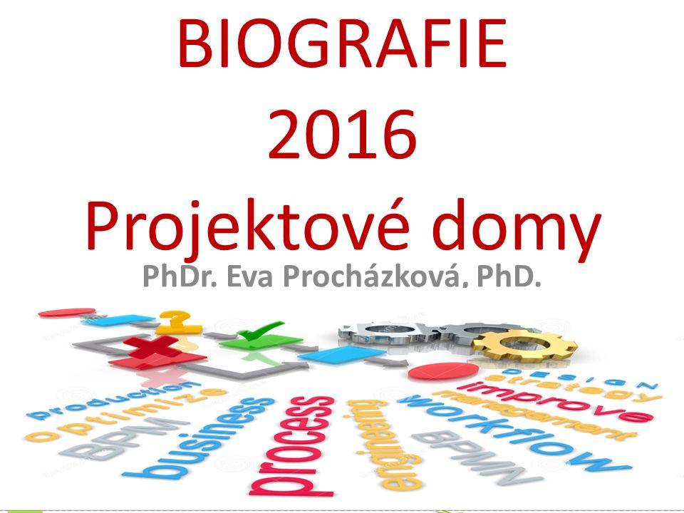 BIOGRAFIE 2016 Projektové domy PhDr. Eva Procházková, PhD.