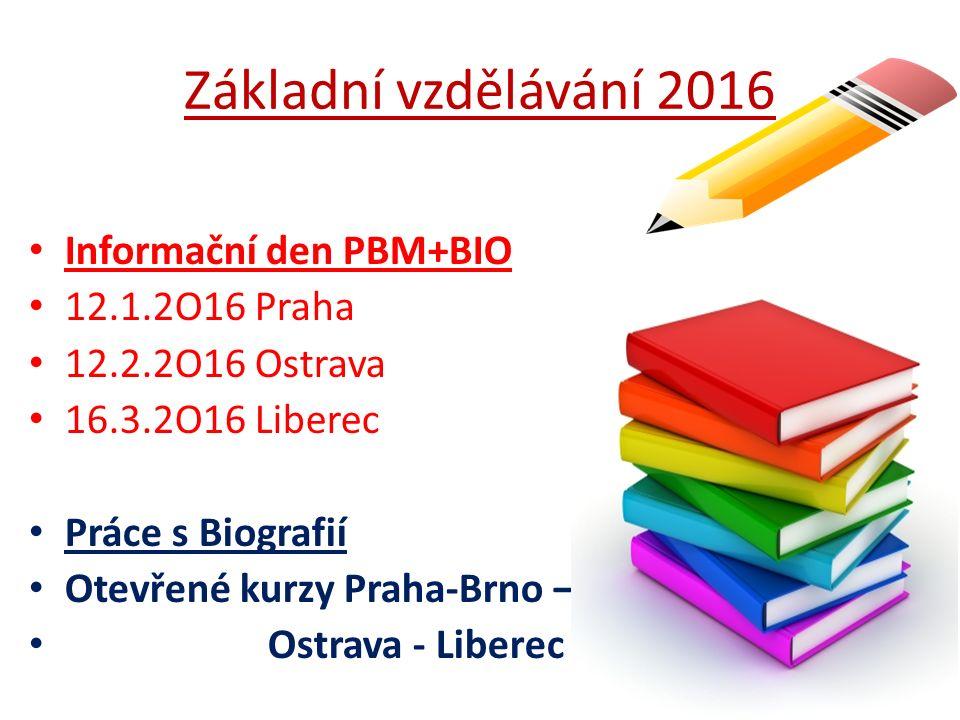 Základní vzdělávání 2016 Informační den PBM+BIO 12.1.2O16 Praha 12.2.2O16 Ostrava 16.3.2O16 Liberec Práce s Biografií Otevřené kurzy Praha-Brno – Ostr
