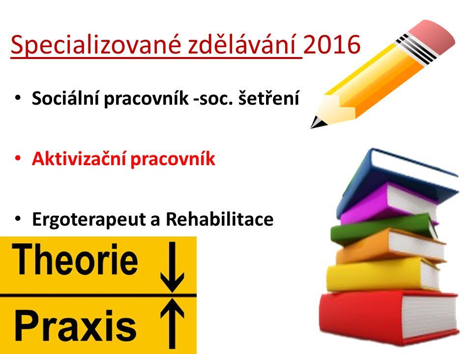 Specializované zdělávání 2016 Sociální pracovník -soc. šetření Aktivizační pracovník Ergoterapeut a Rehabilitace