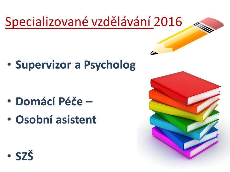Specializované vzdělávání 2016 Supervizor a Psycholog Domácí Péče – Osobní asistent SZŠ