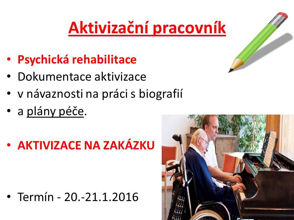 Aktivizační pracovník Psychická rehabilitace Dokumentace aktivizace v návaznosti na práci s biografií a plány péče. AKTIVIZACE NA ZAKÁZKU Termín - 20.