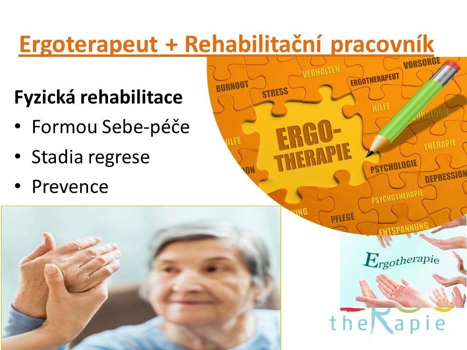 Ergoterapeut + Rehabilitační pracovník Fyzická rehabilitace Formou Sebe-péče Stadia regrese Prevence